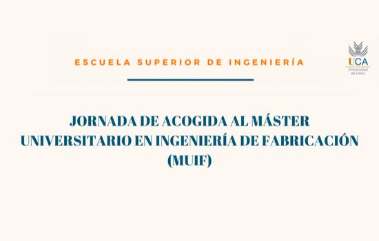 JORNADA DE ACOGIDA AL MÁSTER UNIVERSITARIO EN INGENIERÍA DE FABRICACIÓN (MUIF)