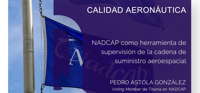 Calidad Aeronáutica. NADCAP como herramienta de supervisión de la cadena de suministro aeroespacial