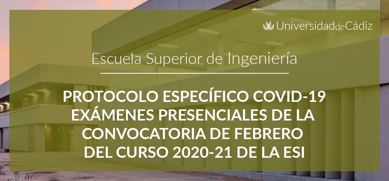 PROTOCOLO ESPECÍFICO COVID-19 EXÁMENES PRESENCIALES DE LA CONVOCATORIA DE FEBRERO DEL CURSO 2020-21 DE LA ESI